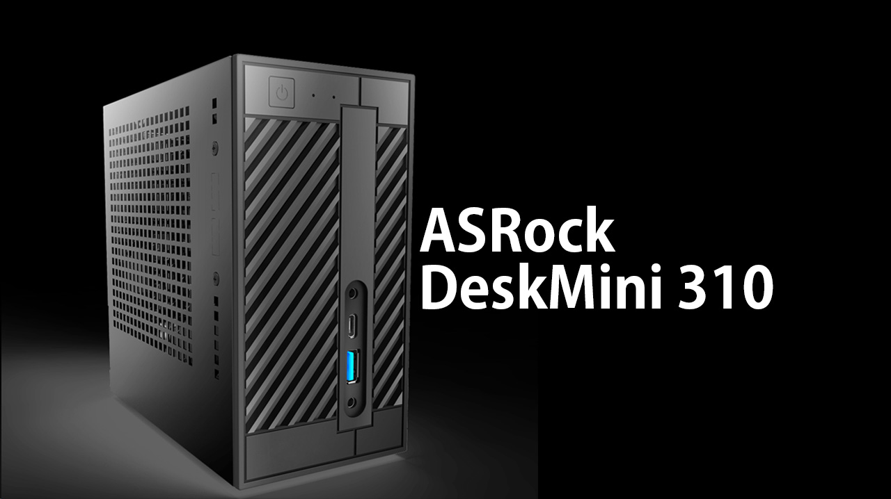 ASRock Deskmini 310の使用レビュー!